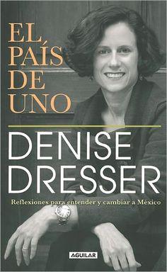 El Pais de Uno - Denise Dresser. Lo estoy volviendo a leer ya que es una lectura obligada para cualquier mexicano que quiera cambiar a este país.