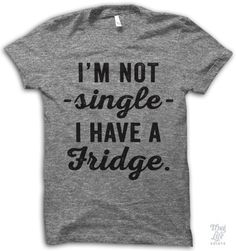 i'm not single i have a fridge