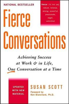 Great book!  Fierce Conversations: Achieving Success at Work and in Life, One Conversation at a Time by Susan Scott