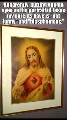 "Atheism, Religion, God is Imaginary, Jesus, Humor. Apparently, putting googly eyes on the portrait of Jesus my parents have is ""not funny"" and ""blasphemous."" Oh, it's funny. It's really funny."