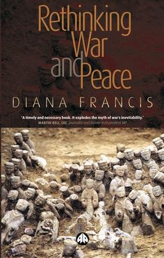 """Read """"Rethinking War and Peace"""" by Diana Francis available from Rakuten Kobo. Is war ever a just way to resolve conflict? Diana Francis argues that it is not. Andrew Cohen, United Nations Peacekeeping, Peace Building, Noam Chomsky, Political Economy, Fight Or Flight, Iraq War"""
