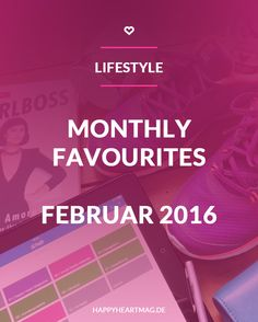 Monthly Favourites - Februar 2016  www.happyheartmag.de  Via @happyheartmag