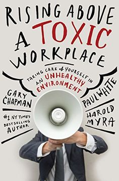 The Hardcover of the Rising Above a Toxic Workplace: Taking Care of Yourself in an Unhealthy Environment by Gary Chapman, Paul White Gary Chapman, Good Books, Books To Read, My Books, Free Books, Reading Lists, Book Lists, Workplace Bullying, Fonts