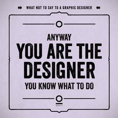 What not to say to a graphic designer.