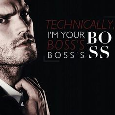 Technically I'm your boss's boss's BOSS https://www.pinterest.com/lilyslibrary/ #ChristianGrey #FiftyShadesDarker