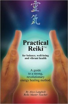 Practical Reiki TM: for balance, well-being, and vibrant health. A guide to a simple, revolutionary reiki energy healing method.: Alice Langholt: 9781463531454: http://Amazon.com: Books