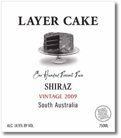 Layer Cake Shiraz 2009  Tasting Notes:   Dark, dense and creamy, complex aromas of black plum, Bing cherry, blackberry and pepper merge with licorice, tobacco, mocha and dark chocolate.  This is one inky Shiraz; an explosion of dark, super ripe, wild blackberry, with a touch of cigar box finishing with a mélange of exotic spices. A pure fruit bomb…complete from attack through a long, lingering finish. Chefs will save this cake for themselves…