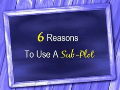Six Reasons To Use A Sub-Plot - Writers Write