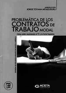 Problemática de los contratos de trabajo modal : cómo están resolviendo el TC y la Corte Suprema / introducción Jorge Toyama Miyagusuku. 348.8 T77P