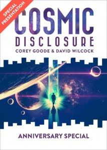 Cosmic Disclosure: Anniversary Special Video - Season 5, Episode - 7/19/2016 - #CoreyGoode #DavidWilcock Join us in a celebratory recollection of our journey to explore humanity's secret history in space. One year ago Corey Goode began sharing his personal experiences within the secret space programs. In this anniversary special, we look back on the highlights of that journey and reflect upon how far we have come in understanding the clandestine efforts to establish thriving human.....