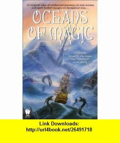 Oceans of Magic (9780886779795) Brian M. Thomsen, Martin Harry Greenberg , ISBN-10: 0886779790  , ISBN-13: 978-0886779795 ,  , tutorials , pdf , ebook , torrent , downloads , rapidshare , filesonic , hotfile , megaupload , fileserve