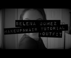 Selena Gomez Hair & Makeup Tutorial + Outfit -The Heart Wants What It Wants