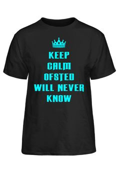 Keep Calm Ofsted Will Never Know T-Shirt #PassionTees #custom #hoodies #tshirts