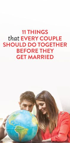11 Things That Every Couple Should Do Together Before They Get Married. Interesting list