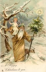 A HAPPY CHRISTMAS TO YOU  gold robed Santa, with Jesus on shoulder, carrying tree