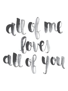"""All of me loves all of you."" #lovequotes"