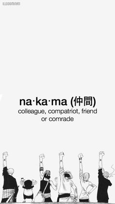 """In Japanese, nakama (仲間) means colleague, compatriot, friend or comrade."" One Piece Wallpaper (do not remove creds) One Piece Manga, One Piece Drawing, Zoro One Piece, One Piece Pictures, One Piece Images, One Piece Quotes, Anime Echii, Anime Naruto, One Piece Tattoos"