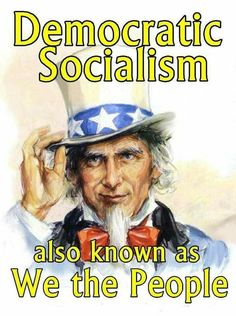 "Democratic Socialism also known as ""We the People!"" Socialism without capitalism is communism; capitalism without socialism is fascism!"