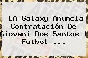 http://tecnoautos.com/wp-content/uploads/imagenes/tendencias/thumbs/la-galaxy-anuncia-contratacion-de-giovani-dos-santos-futbol.jpg Giovani dos Santos. LA Galaxy anuncia contratación de Giovani dos Santos | Futbol ..., Enlaces, Imágenes, Videos y Tweets - http://tecnoautos.com/actualidad/giovani-dos-santos-la-galaxy-anuncia-contratacion-de-giovani-dos-santos-futbol/