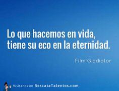 Lo que hacemos en vida, tiene su eco en la eternidad – Gladiator #ResponsabilidadSocial  ✔ RescataTalentos.com