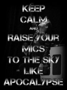 Keep Calm and Raise your mics to the sky like apocalypse #TFKTwitterParty