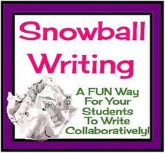 Snowball Collaborative Narrative Writing -- Students start a writing prompt, then after an allotted time, they wad up their work and through it across the room to be continued by another student.  Repeat several times to finish.  Fun for winter writing!