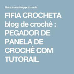 FIFIA CROCHETA blog de crochê : PEGADOR DE PANELA DE CROCHÊ COM TUTORAIL