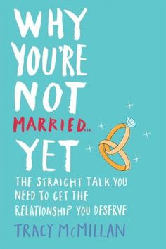 Why You're Not Married . . . Yet: The Straight Talk You Need to Get the Relationship You Deserve... Will probs need to read