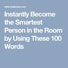 Instantly Become the Smartest Person in the Room by Using These 100 Words