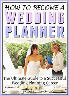 How to Become a Wedding Planner: The Ultimate Guide to a Successful Wedding Planning Career by Nadia Sullivan, http://www.amazon.com/dp/B00NJ9LG34/ref=cm_sw_r_pi_dp_jP7kub0ZFJBKA