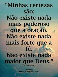 """""""What I am sure about is: There isn't anything more powerful than prayer. There isn't anything stronger than faith. There isn't anything greater than God"""" Portuguese Quotes, Little Bit, Jesus Freak, Sentences, Texts, Prayers, Inspirational Quotes, Wisdom, Positivity"""