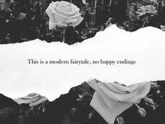 This is a modern fairytale, no happy endings, no wind in our sails...