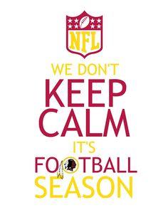 Washington Redskins - We don't KEEP CALM. It's football season!