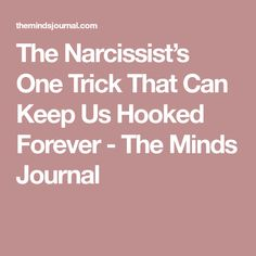 The Narcissist's One Trick That Can Keep Us Hooked Forever - The Minds Journal