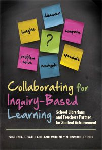 ABC-CLIO - Product - Collaborating for Inquiry-Based Learning: School Librarians and Teachers Partner for Student Achievement - Virginia L. Wallace and Whitney Norwood Husid