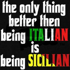 The only thing better than being Italian is being Sicilian~ YES, I AM BOTH :)
