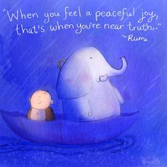 When you feel a peaceful Joy, that's when you're near truth. - Rumi ~ Buddha Doodles