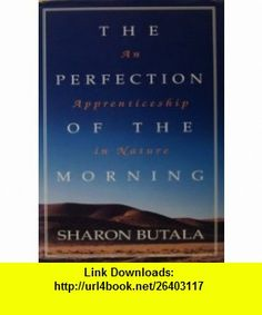 The Perfection Of The Morning Sharon Butala ,   ,  , ASIN: B003FG9LHE , tutorials , pdf , ebook , torrent , downloads , rapidshare , filesonic , hotfile , megaupload , fileserve
