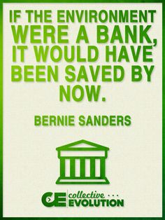 Is money really that important if there is no place where it can be spent? Greed does indeed make you blind. Save what remains of our planet or the money means nothing. #FeeltheBern