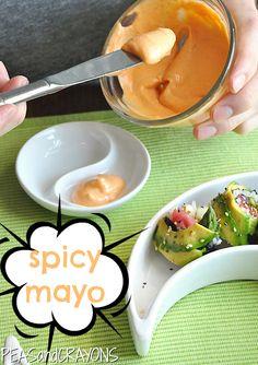 Spicy Mayo. 1 Tbsp mayo, 1/2 Tbsp Sriracha chili sauce. Adjust heat level to your liking. Substitute with vegan mayo or plain greek yogurt.