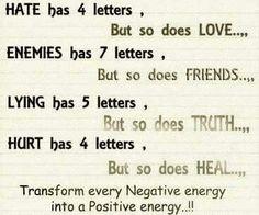 Transform every negative energy into a positive energy.