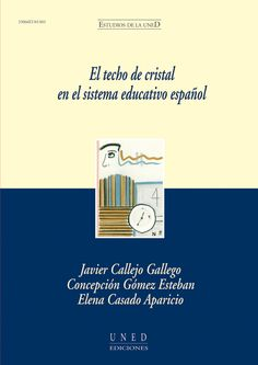 El techo de cristal en el sistema educativo español / Javier Callejo Gallego, Concepción Gómez Estéban, Elena Casado Aparicio