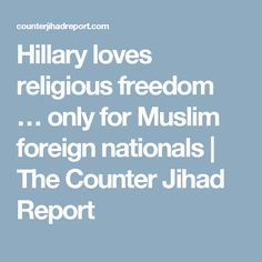 Hillary loves religious freedom … only for Muslim foreign nationals | The Counter Jihad Report