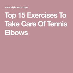 Top 15 Exercises To Take Care Of Tennis Elbows
