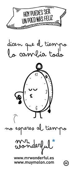 Dicen que el tiempo lo cambia todo...no esperes al tiempo. Mr Wonderful