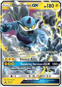 [L] Charge: Search your deck for a [L] Energy card and attach it to this Pokemon. Then, shuffle your deck. [L][L][L] Electric Ball: 140 damage. [L][L][L] Thundering Hurricane GX: 100x damage. Flip 4 coins. This attack does 100 damage for each heads. (You can't user more than 1 GX attack in a game.)