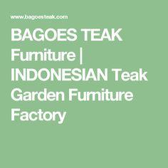 BAGOES TEAK Furniture | INDONESIAN Teak Garden Furniture Factory