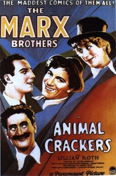 """Animal Crackers (1930) - The Marx Brothers. """"The gates swung open and a fig newton entered.""""     """"When you get near a song, play it."""""""