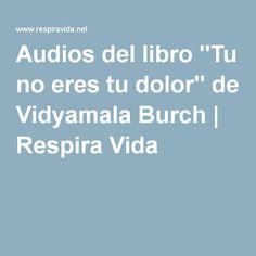 "Audios del libro ""Tu no eres tu dolor"" de Vidyamala Burch | Respira Vida"
