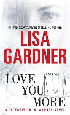 BARNES & NOBLE | Love You More (Detective D. D. Warren Series #5) by Lisa Gardner | NOOK Book (eBook), Paperback, Hardcover, Audiobook